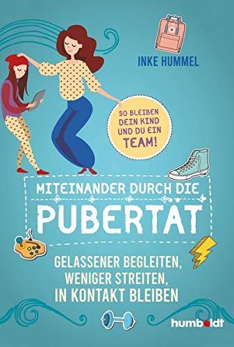 Miteinander durch die Pubertät: Gelassener begleiten, weniger streiten, in Kontakt bleiben. So bleiben dein Kind und du ein Team!