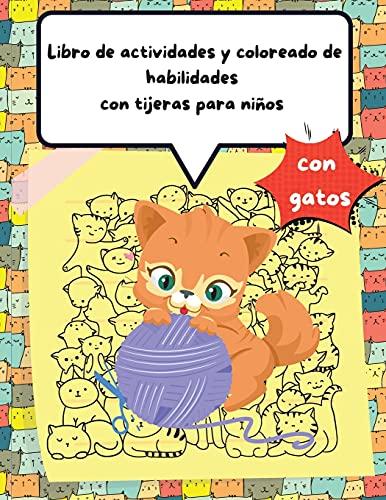 Libro de actividades y coloreado de habilidades con tijeras para niños con gatos: Un divertido libro de actividades para colorear y recortar para ... su hijo, para aprender y practicar sus hab
