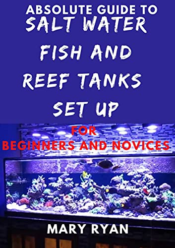 Absolute Guide To Saltwater Fish And Reef Tank Setup For Beginners And Novices (English Edition)