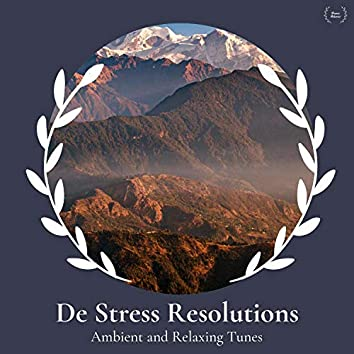 De Stress Resolutions - Ambient And Relaxing Tunes