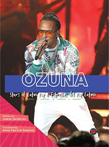 Ozuna: Stars of Latin Pop/Estrellas Del Pop Latino Biography—Biography About Award-Winning Puerto Rican Reggaetón Artist Ozuna, Grades 3-8 (32pgs) (English Edition)