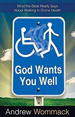 God Wants You Well: What the Bible Really Says About Walking in Divine Health by Harrison House