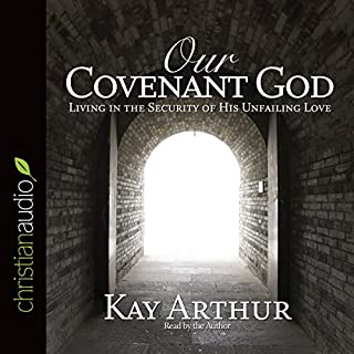 Our Covenant God     Learning to Trust Him              Written by:                                                                                                                                 Kay Arthur                               Narrated by:                                                                                                                                 Kay Arthur                      Length: 3 hrs and 3 mins     Not rated yet     Overall 0.0