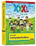 Das große Computerlexikon XXXL: EDV, Computer, Internet, Tablet, Smartphone, Fotografie. Über 688 Seiten Computerwissen
