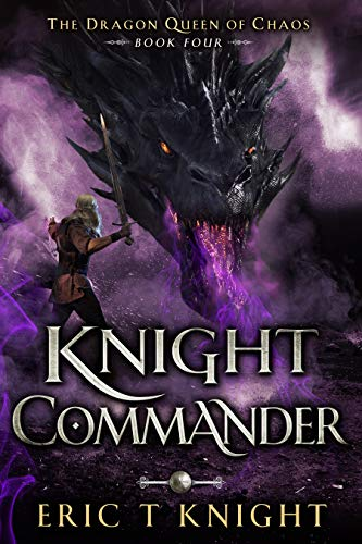 Knight Commander: A Coming of Age Epic Fantasy Adventure (The Dragon Queen of Chaos Book 4) (English Edition)