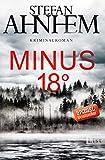 Minus 18 Grad: Kriminalroman (Ein Fabian-Risk-Krimi 3)