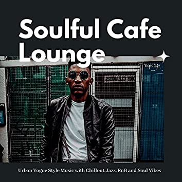 Soulful Cafe Lounge - Urban Vogue Style Music With Chillout, Jazz, RnB And Soul Vibes. Vol. 14
