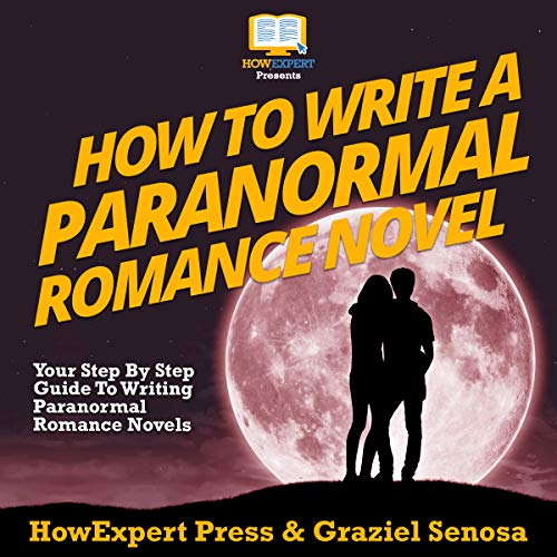 How to Write a Paranormal Romance Novel: Your Step-By-Step Guide to Writing Paranormal Romance Novels audiobook cover art
