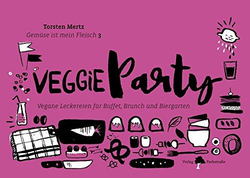 Gemüse ist mein Fleisch 3 – Veggieparty: Vegane Leckereien für Buffet, Brunch und Biergarten (Gemüse ist mein Fleisch: Vegetarisch grillen)