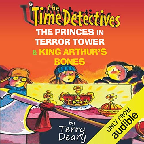 The Time Detectives: The Princes in Terror Tower & King Arthur's Bones audiobook cover art