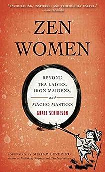 Zen Women: Beyond Tea Ladies, Iron Maidens, and Macho Masters by [Grace Schireson, Miriam Levering]
