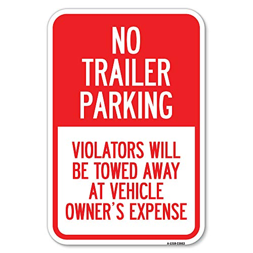 """No Parking Sign No Trailer Parking, Violators Will Be Towed Away at Vehicle Owner's Expense 