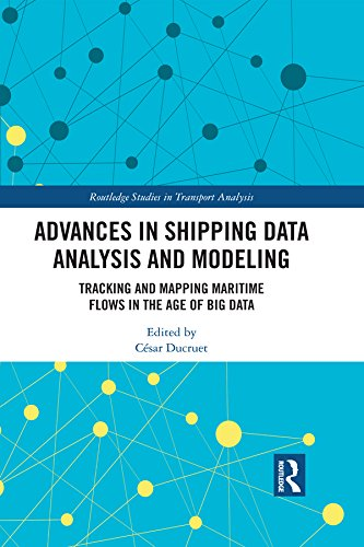 Advances in Shipping Data Analysis and Modeling: Tracking and Mapping Maritime Flows in the Age of Big Data (Routledge Studies in Transport Analysis Book 9) (English Edition)