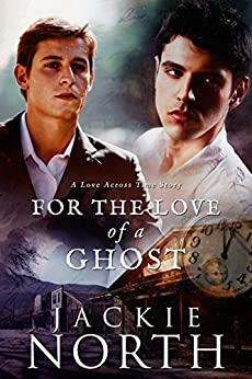 For the Love of a Ghost: A Love Across Time Story by [Jackie North]