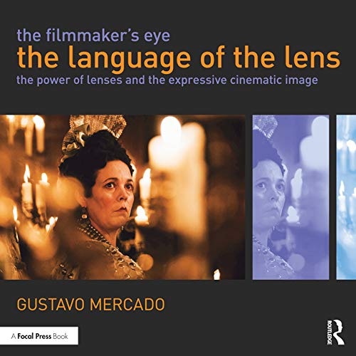 Mercado, G: Filmmaker's Eye: The Language of the Lens: The Power of Lenses and the Expressive Cinematic Image