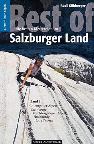 Kletterführer Best of Salzburger Land Band 1: Eine Auswahl der besten Alpinklettereien vom Chiemgau bis in die Hohe Tauern