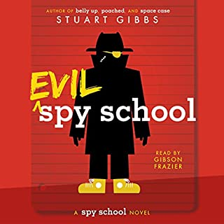 Evil Spy School                   Written by:                                                                                                                                 Stuart Gibbs                               Narrated by:                                                                                                                                 Gibson Frazier                      Length: 6 hrs and 6 mins     6 ratings     Overall 4.7