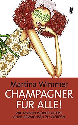 Champagner für alle!: Wie man in Würde altert, ohne erwachsen zu werden
