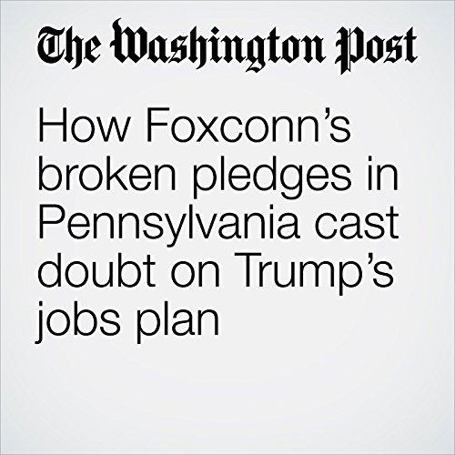 How Foxconn's Broken Pledges in Pennsylvania Cast Doubt on Trump's Jobs Plan copertina