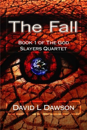 The Fall: Book 1 of The God Slayers Quartet (God Slayers Trilogy) (Volume 1)