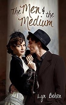 The Men & The Medium: The Men and The Medium by [Lyn Behan]
