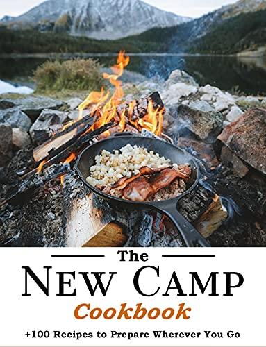 The New Camp Cookbook: 100 Recipes to Prepare Wherever You Go by [Mike  Wunsch]