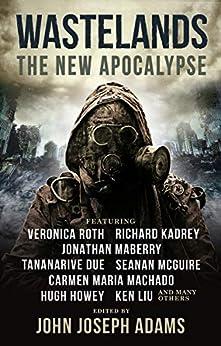 Wastelands: The New Apocalypse by [Veronica Roth, Hugh Howey, Carmen Maria Machado, Jonathan Maberry, John Joseph Adams]