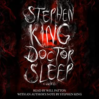 Doctor Sleep     A Novel              Written by:                                                                                                                                 Stephen King                               Narrated by:                                                                                                                                 Will Patton                      Length: 18 hrs and 34 mins     168 ratings     Overall 4.7