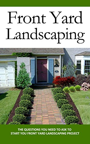Front Yard Landscaping The Questions You Need To Ask To Start You Front Yard Landscaping Project Kindle Edition By Sweet Christen Crafts Hobbies Home Kindle Ebooks Amazon Com