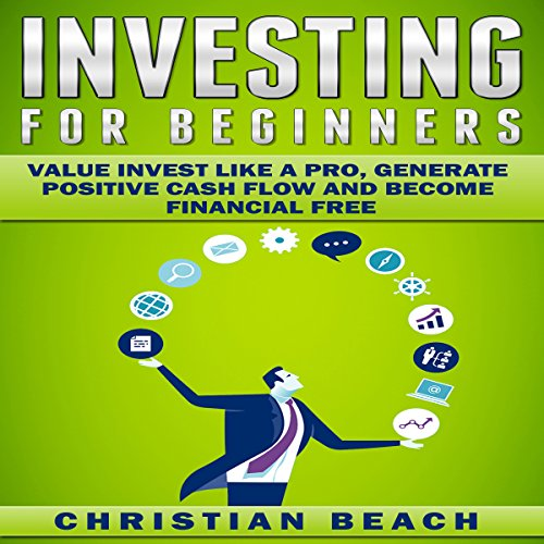 Investing for Beginners: Value Invest Like a Pro, Generate Positive Cash Flow and Become Financial Free audiobook cover art