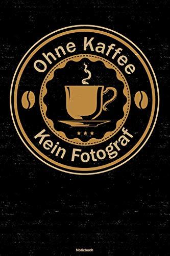 Ohne Kaffee kein Fotograf Notizbuch: Fotograf Journal DIN A5 liniert 120 Seiten Geschenk