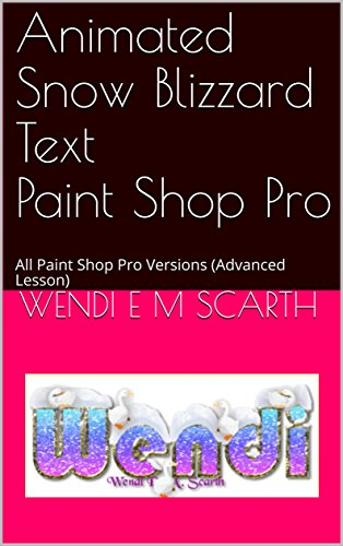 Animated Snow Blizzard Text Paint Shop Pro: All Paint Shop Pro Versions  (Advanced Lesson) (Paint Shop Pro Made Easy Book 339) (English Edition)