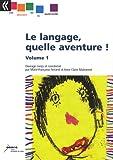Le langage, quelle aventure ! Volume 1