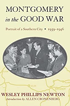 Montgomery in the Good War: Portrait of a Southern City, 1939-1946 by [Wesley Phillips Newton, Allen Cronenberg]