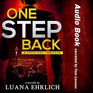 One Step Back     A Titus Ray Thriller              By:                                                                                                                                 Luana Ehrlich                               Narrated by:                                                                                                                                 Tom Lennon                      Length: 3 hrs and 31 mins     2 ratings     Overall 5.0