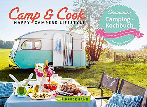 Camp & Cook – Happy Campers Lifestyle: Einfach, schnell, lecker mit nur zwei Platten. Die besten Rezepte für jedes Camping Essen. Kinderleichte Zubereitung. Caravanity – das Kochbuch