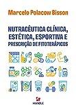 Nutracêutica clínica, estética, esportiva e prescrição de fitoterápicos (Portuguese Edition)