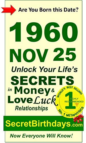 Born 1960 Nov 25? Your Birthday Secrets to Money, Love Relationships Luck: Fortune Telling Self-Help: Numerology, Horoscope, Astrology, Zodiac, Destiny ... Metaphysics (19601125) (English Edition)