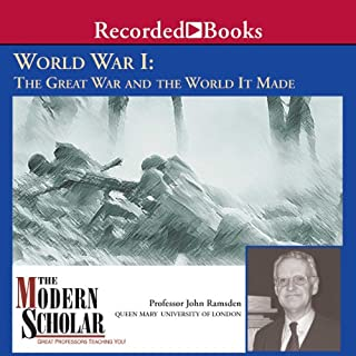 The Modern Scholar     World War l: The Great War and the World It Made              By:                                                                                                                                 Professor John Ramsden                               Narrated by:                                                                                                                                 John Ramsden                      Length: 8 hrs and 30 mins     301 ratings     Overall 4.4
