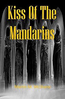 Kiss Of The Mandarins by [Martin M. McShane]