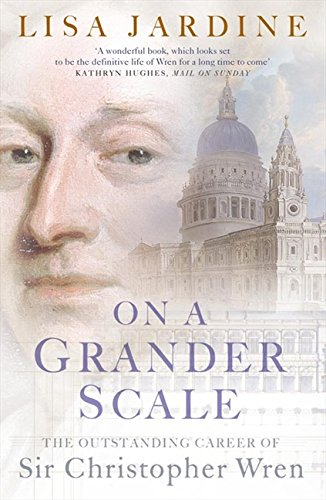 On a Grander Scale: The Outstanding Career of Sir Christopher Wren