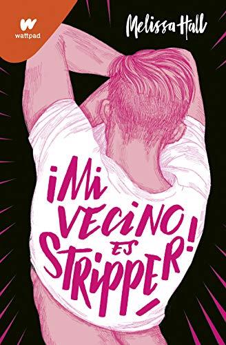 ¡Mi vecino es stripper! de Melissa Hall