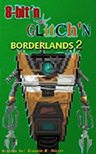Borderlands 2 - 8 Bit'n Glitch'n (en español) (English Edition)