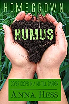Homegrown Humus: Cover Crops in a No-till Garden (Permaculture Gardener Book 1) by [Anna Hess]