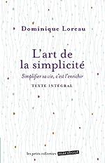 L'art de la simplicité - Simplifier sa vie, c'est l'enrichir de Dominique Loreau
