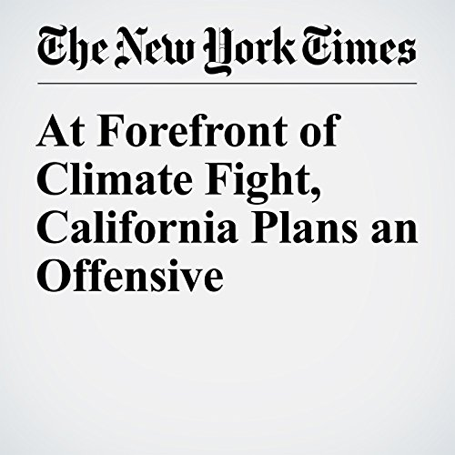 At Forefront of Climate Fight, California Plans an Offensive audiobook cover art