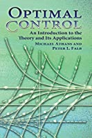 Optimal Control: An Introduction to the Theory and Its Applications (Dover Books on Engineering)
