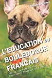L'EDUCATION DU BOULEDOGUE FRANÇAIS: Toutes les astuces pour un Bouledogue Français bien éduqué