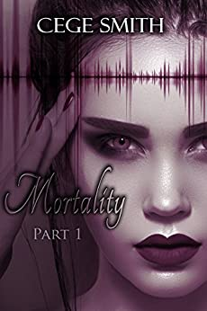 Mortality: Part One by [Cege Smith]