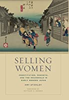 Selling Women: Prostitution, Markets, and the Household in Early Modern Japan (Asia : Local Studies/Global Themes)